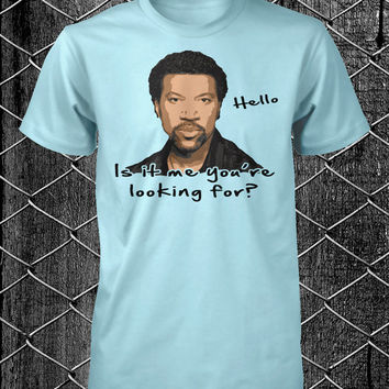 Funny Shirt Lionel Richie T Shirt Is It Me You're Looking For Mens Tee Guys Shirt Ladies Womens Humorous Cotton Small Medium Large Xlarge