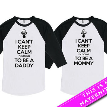 Matching Shirts For Couples Gift I Cant Keep Calm Mommy To Be Shirt Daddy To Be T Shirt Pregnancy American Apparel Unisex Raglan MAT-567-568
