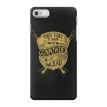this girl is made of gun powder and lead iPhone 7 Case