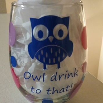 Owl Wine Glass with polka dots - Your color choice - Owl drink to that - 21 oz -Stemless  Vinyl Wine Glass Pink Red Orange Yellow Green +