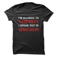 I'm Allergic To Stupidity