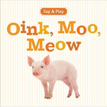 Oink, Moo, Meow (Say & Play) Board book – August 7, 2012
