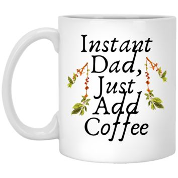 Instant Dad Cute Father's Day Gift For Father From Wife, Girlfriend, Daughter, Son, Stepdaughter, Stepson, Mom, Grandma, Mother In Law ( XP8434 11 oz. White Mug)