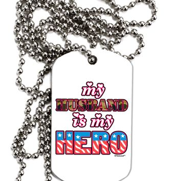 My Husband is My Hero - Armed Forces Adult Dog Tag Chain Necklace by TooLoud