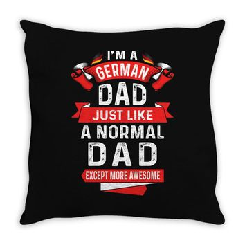 I'm a German Dad Just Like a Normal Dad Except More Awesome Throw Pillow