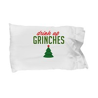 Drink Up Grinches Funny Christmas Pine Tree Bedding Pillow Case