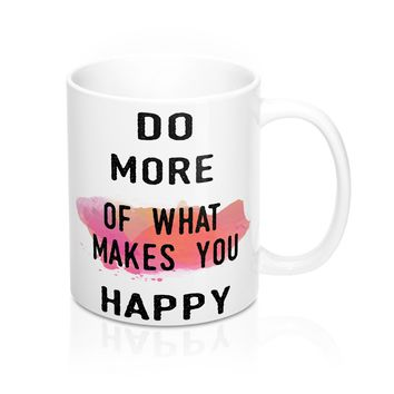 Do More of What Makes You Happy Quote Mug
