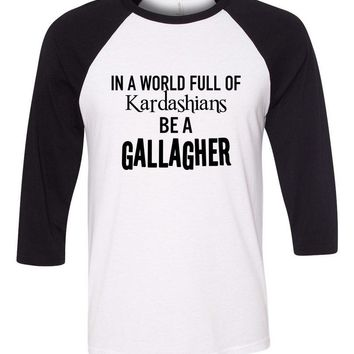 "Shameless ""In a world of Kardashians, Be a Gallagher"" Baseball Tee"