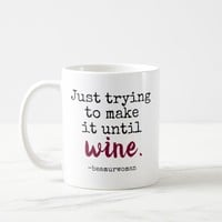 mug just trying to make it until wine