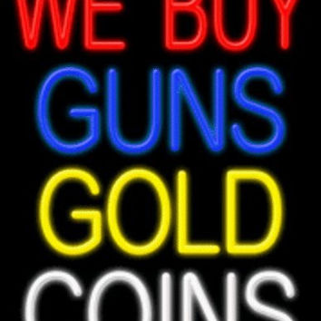 We Buy Guns/Gold/Coins Handcrafted Energy Efficient Real Glasstube Neon Sign
