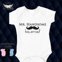 Mr. Handsome Has Arrived, Mustache Onesuit, Take Home Outfit, Newborn Outfit, Baby Shower Gift, Photo Prop, Baby Bodysuit, Coming Home Outfit