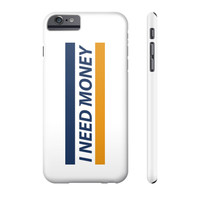 I STILL NEED MONEY PHONE CASE