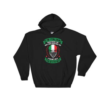 I'm Italian, which means I say what I mean, mean what I say. If you don't like it - Stay out of my way! - Hoodie Sweatshirt Sweater