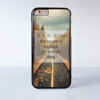 It's So Strange The Autumn is Beautiful Yet Everything is Dying  Plastic Case Cover for Apple iPhone 6 6 Plus 4 4s 5 5s 5c