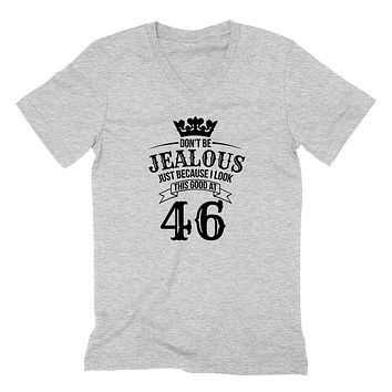 Don't be jealous just because I look this good at 46 birthday gift for friend bff mom dad grandparent  V Neck T Shirt