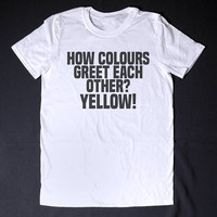 How Colors Greet Each Other Sarcasm T Shirt Party Shirt Pun Shirt Mens  Sarcasm Shirt Pun