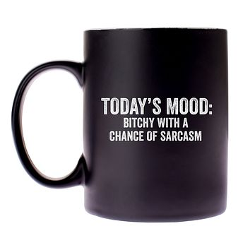 Today's Mood: Bitchy With A Chance Of Sarcasm Coffee Mug in Black and White