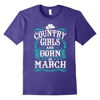 Country Girls Are Born In March T-shirt Country Souls