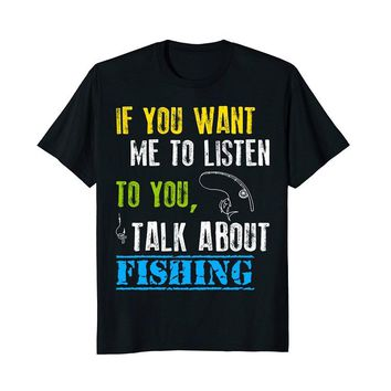 If You Want Me To Listen To You Talk About Fishing Printed T-Shirt - Men;s Crew Neck Novelty T-Shirt