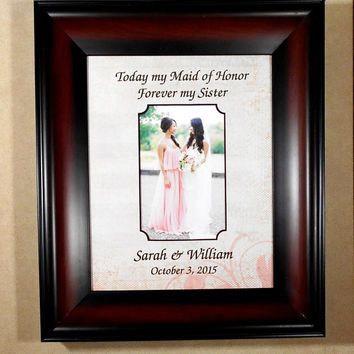 Today My Maid Of Honor Forever My Sister WEDDING GIFT SISTER Maid of Honor Bride Personalized   13x15