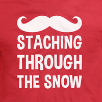 Staching Through The Snow T Shirt Christmas Mustache Gift For The Holidays Santa Humor Tee Wish List Party Gag Beard Festive Family Xmas