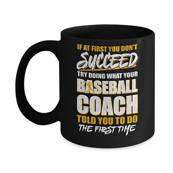 If At First You Don't Succeed Funny Baseball Coach Mug