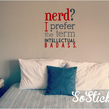 Nerd - I Prefer the Term Intellectual Badass Vinyl Wall Decal CUSTOMIZABLE
