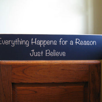 Everything happens for a reason - just believe custom wood inspirational sign