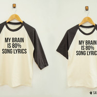 My Brain Is 80% Song Lyrics Shirt Fashion Instagram Hipster Baseball TShirt Raglan Shirt Baseball Shirt Unisex Shirt Women Shirt Men Shirt