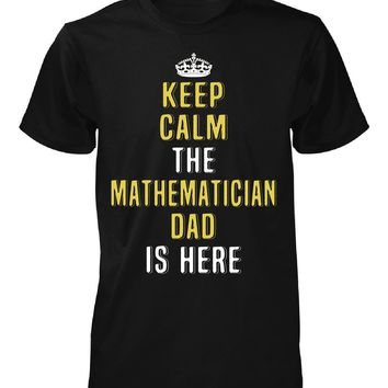 Keep Calm The Mathematician Dad Is Here. Cool Gift - Unisex Tshirt