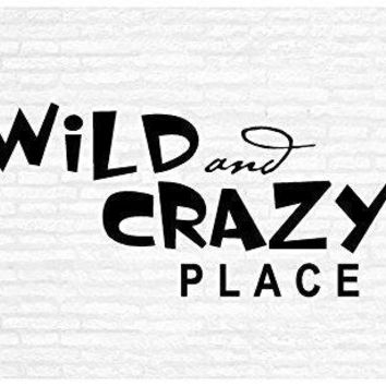 Wild and Crazy Place Inspirational Words Quote Home Decor Vinyl Wall Art Stickers Decals Graphics