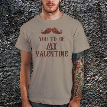 I am Mustache, You to be My Valentine T-shirt, Valentines Gift, Anniversary Gift T-Shirt ( Various Color Available)