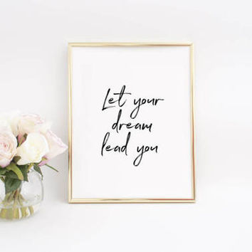 Dream Big,Let Your Dream lead You,PRINTABLE ART,Inspirational print,Follow Your Dream,Follow Your Heart,Office Decor,Office Desk,Office Art