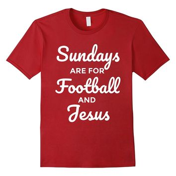 Sundays Are For Football and Jesus - Funny Fall Sports Shirt