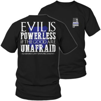 Limited Edition - Evil is Powerless if the Good are Unafraid - Alabama Law Enforcement