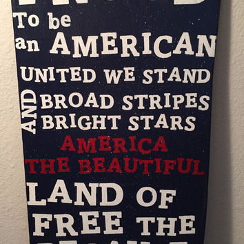 Patriotic Sign, Fourth of July Sign, Proud to be an American, United we stand, Broad strips and bright stars, America the Beautiful, Land of the free because of the brave sign