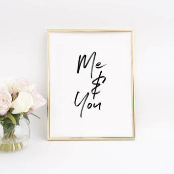 Wedding Gift,Love Quote,Me And You,Anniversary Print,Engagement Decor,Wedding Decor,Gift For Boyfriend,Printable art,Love Sign,Gift For Her