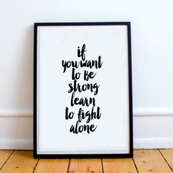 "MOTIVATIONAL quote""if you want to be strong learn to fight alone""inspirational art,best words,dorm room decor,home decor,typography print"
