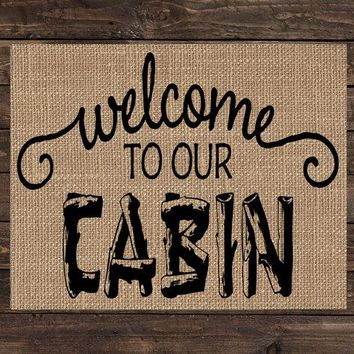 Burlap Print Home Decor Cabin Fabric Art Wall Hanging - Welcome to Our Cabin (#1529B)