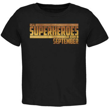 Real Superheroes are born in September Toddler T Shirt