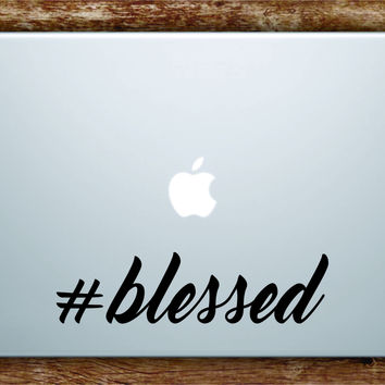 Hashtag Blessed Quote Laptop Decal Sticker Vinyl Art Quote Macbook Apple Decor Cute Inspirational Funny Teen