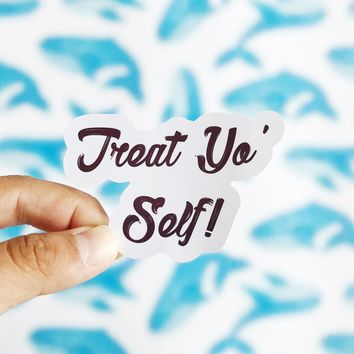 Funny Treat Yo Self Sticker