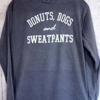 Donuts, Dogs and Sweatpants- Long Sleeve Comfort Colors Shirt- SIZE SMALL