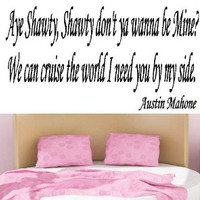"AYE SHAWTY, SHAWTY DON'T YOU WANNA BE MINE ~ AUSTIN MAHONE: WALL DECAL, LRG Size 12"" X 31"""