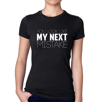 You Look Like My Next Mistake // Funny Adult Women's Shirt // Funny T-Shirt // Funny T-Shirts // Next Mistake Shirt // Boyfriend Tee