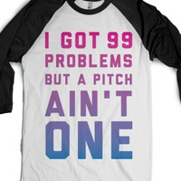 I Got 99 Problems But a Pitch Ain't One-Unisex White/Black T-Shirt