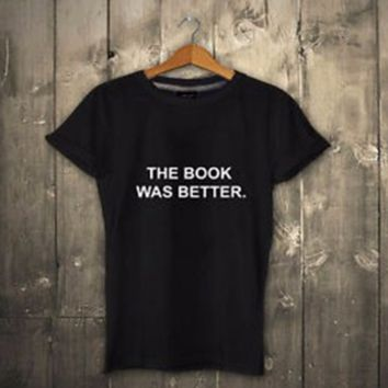 "Sell lots of letters ""THE BOOK WAS BETTER"" T-shirt"