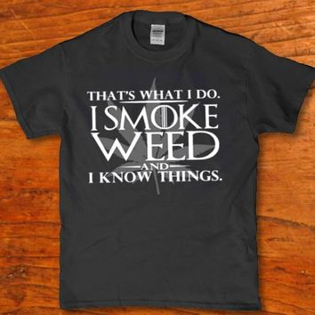 That's what i do - I smoke weed and i know things 420 friendly unisex adult t-shirt