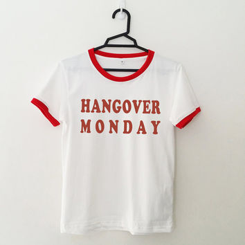 Hangover Monday tshirt for womens girls fangirls fashion tumblr tee dope swag sassy ringer tops