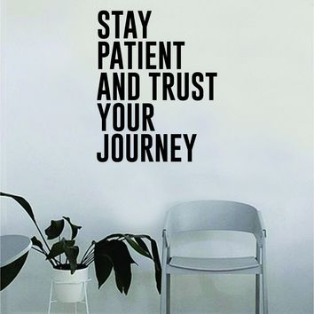 Stay Patient and Trust Your Journey Wall Decal Quote Home Room Decor Decoration Art Vinyl Sticker Inspirational Motivational Adventure Teen